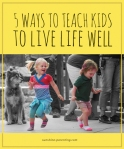 5 Ways to Teach Kids to Live Life Well