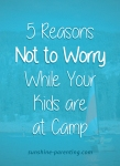 5 Reasons Not to Worry While Your Kid is at Camp